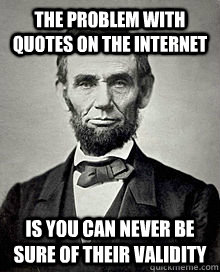 "A check of the internet shows that there are many versions of this popular ""quote."""